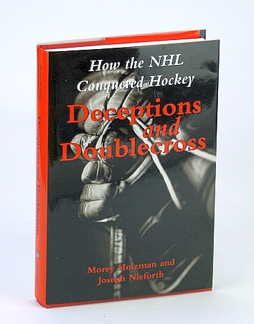Image for Deceptions and Doublecross: How the NHL Conquered Hockey