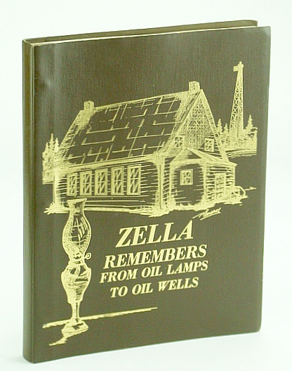 Image for Zella (Alberta) Remembers: From Oil Lamps to Oil Wells