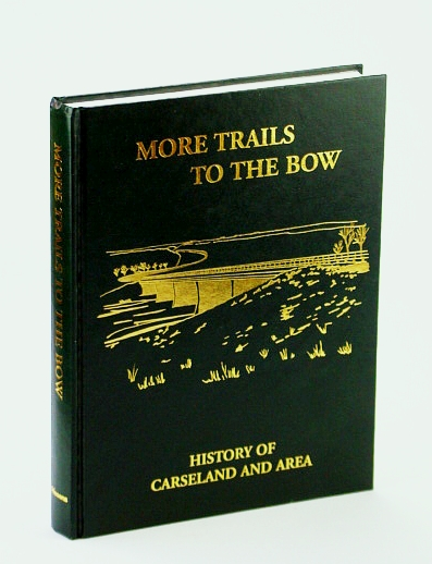Image for More Trails to the Bow: History of Carseland (Alberta) and Area