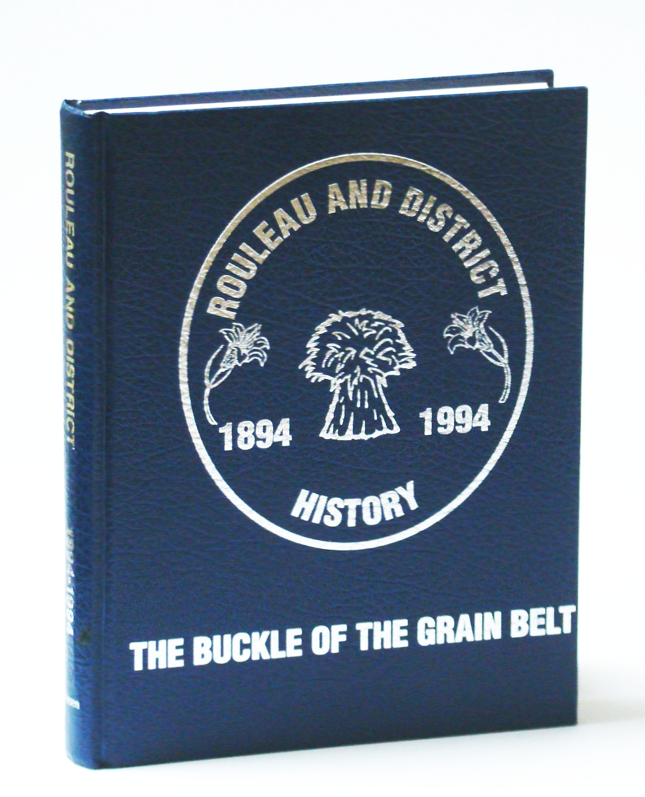 Image for Rouleau [Saskatchewan] and District History 1894-1994: The Buckle of the Grain Belt