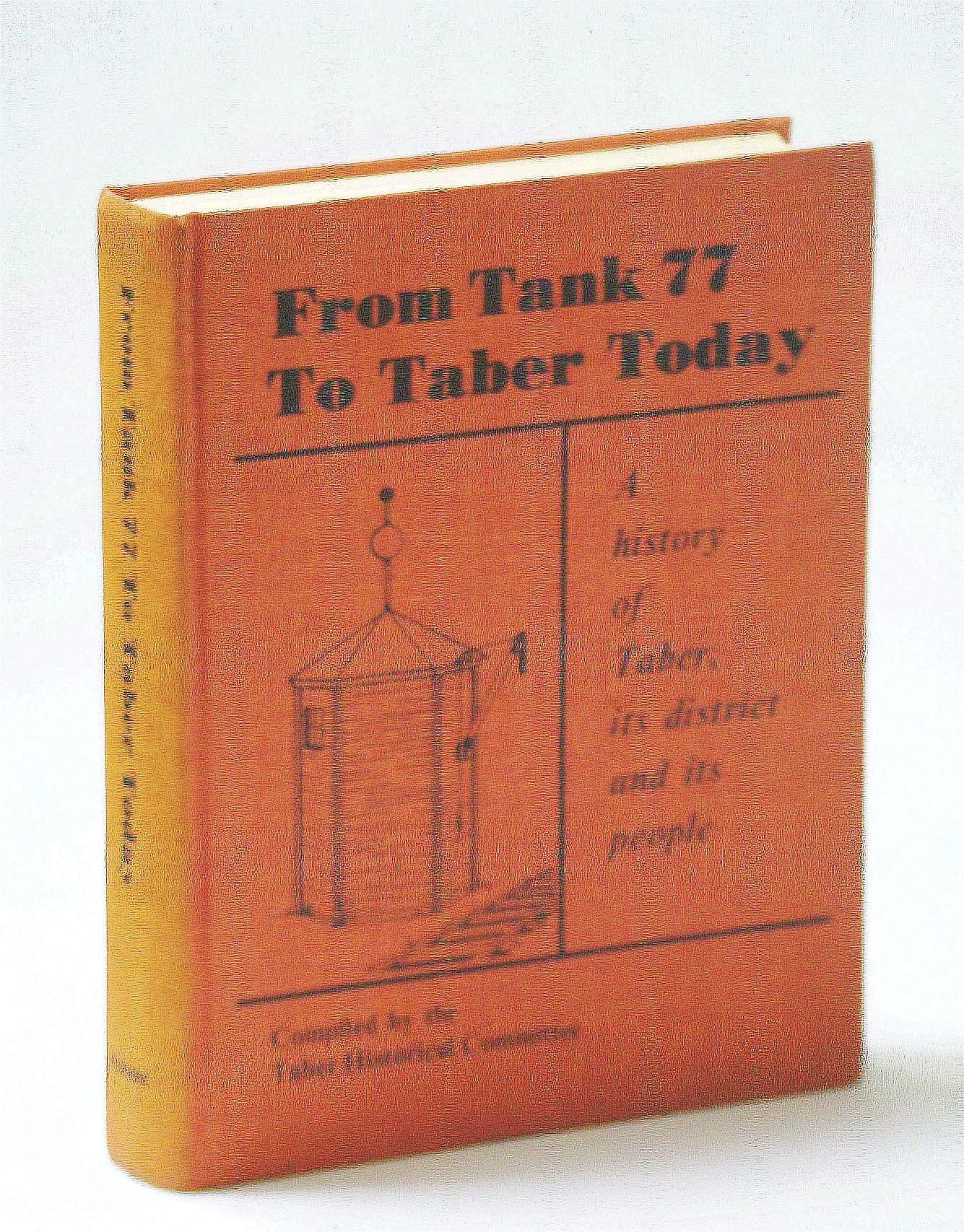 Image for From tank 77 to Taber today: A history of Taber, its district and its people