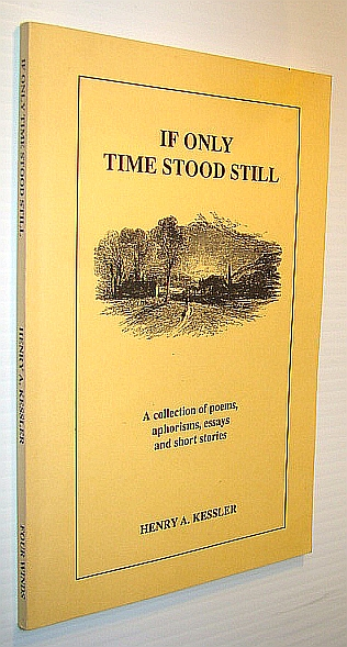 Image for If Only Time Stood Still - A Collection of Poems, Aphorisms, Essays and Short Stories