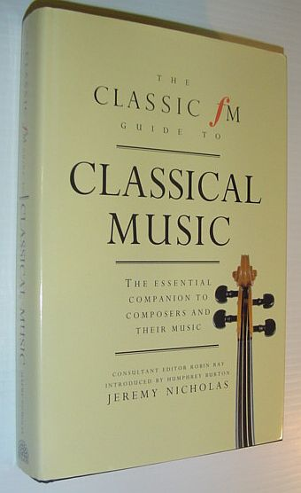 Image for The Classic Fm Guide to Classical Music: The Essential Companion to Composers and Their Music