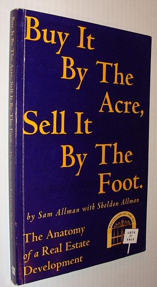 Image for Buy it By the Acre, Sell it By the Foot - The Anatomy of a Real Estate Development
