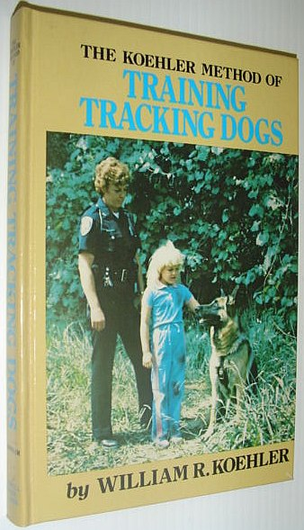 Image for The Koehler Method of Training Tracking Dogs