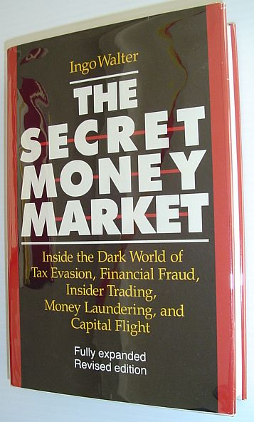 Image for The Secret Money Market: Inside the Dark World of Tax Evasion, Financial Fraud, Insider Trading, Money Laundering, and Capital Flight
