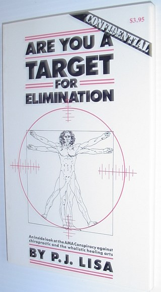 Image for Are you a target for elimination: An inside look at the AMA conspiracy against chiropractic and the wholistic healing arts