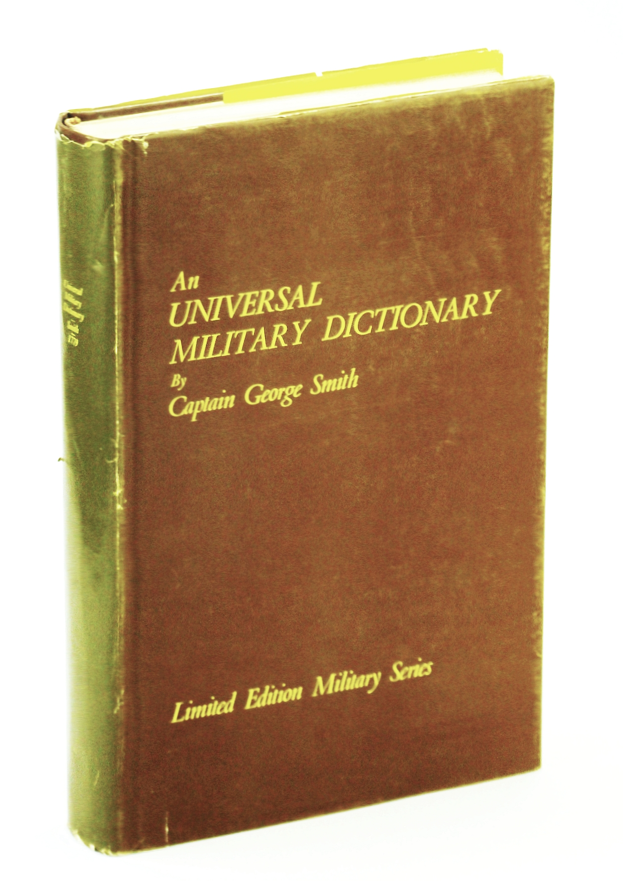 Image for An Universal Military Dictionary, or a Copious Explanation of the Technical Terms &c. Used in the Equipment, MacHinery, Movements, and Military Operations of an Army