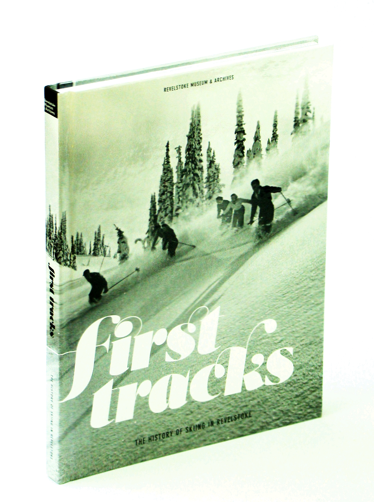 Image for First [1st] Tracks: The History of Skiing in Revelstoke [ B.C. / British Columbia]