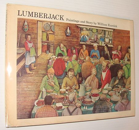 Image for Lumberjack, Paintings and Story By William Kurelek