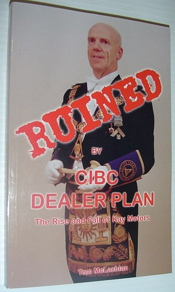 Image for Ruined By Cibc Dealer Plan: the Rise and Fall of Kay Motors