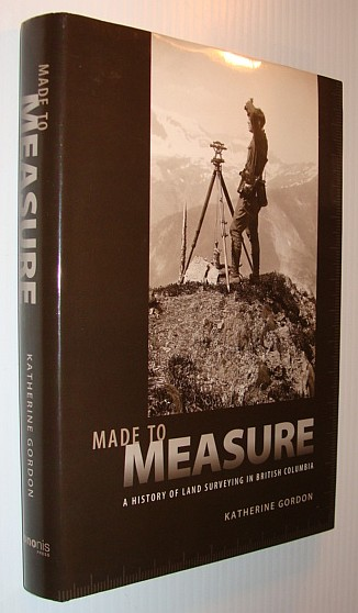 Image for Made to Measure: A History of Land Surveying in British Columbia