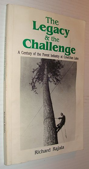 Image for The Legacy and the Challenge - A Century of the Forest Industry at Cowichan Lake
