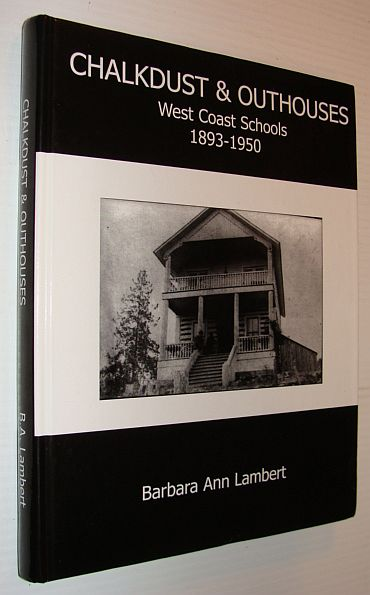 Image for Chalkdust & Outhouses: West Coast Schools (1893-1950)