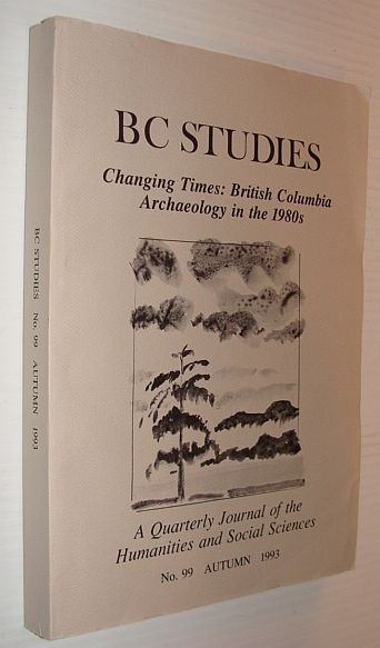 Image for BC Studies: Changing Times - British Columbia Archaeology in the 1980s, No. 99 Autumn 1993