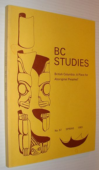Image for BC Studies: British Columbia - A Place for Aboriginal Peoples?  No. 57 Spring 1983