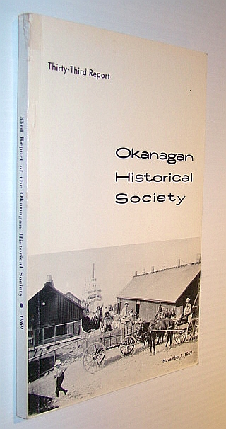 Image for Okanagan Historical Society, 33rd (Thirty-Third) Report, November 1, 1969 - Includes Early Enderby History