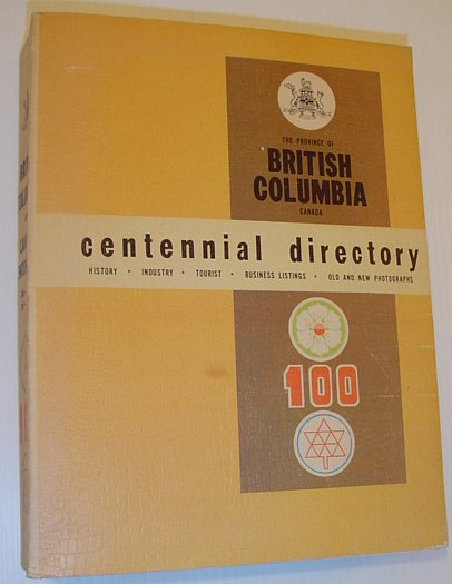 Image for The Province of British Columbia Centennial Directory: History, Industry, Tourist, Business Listings, Old and New Photographs