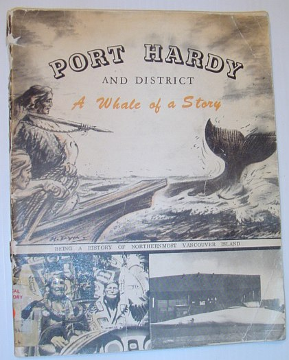 Image for Port Hardy and District - A Whale of a Story: The Historical Story of Northernmost Vancouver Island with Pictures