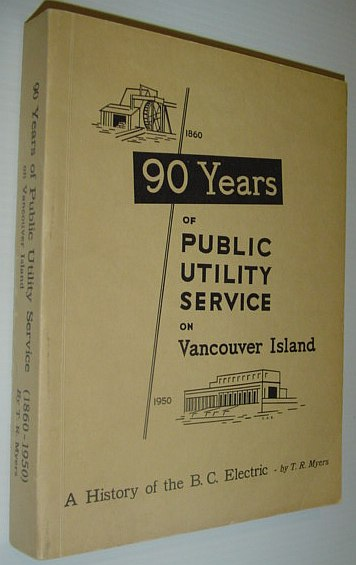 Image for 90 (Ninety) Years of Public Utility Service on Vancouver Island, 1860-1950: A History of the B.C. Electric