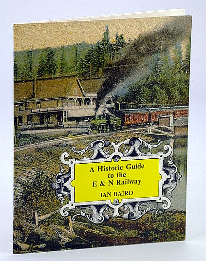 Image for A Historic Guide to the E & N (Esquimalt and Nanaimo) Railway - Including Notes on the Canadian National Railway System