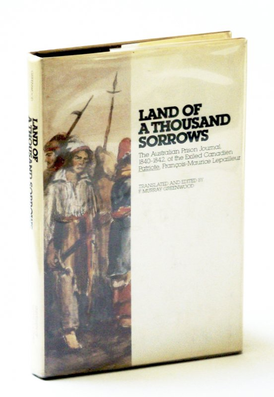 Image for Land of a Thousand Sorrows: The Australian Prison Journal, 1840-1842, of the Exiled Canadien Patriote, François-Maurice Lepailleur (English and French Edition)