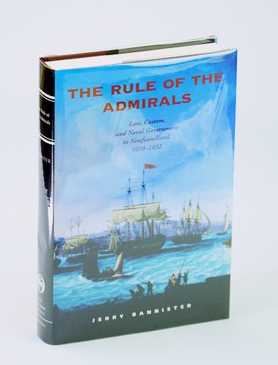 Image for The Rule of the Admirals: Law, Custom, and Naval Government in Newfoundland, 1699-1832 (Osgoode Society for Canadian Legal History)
