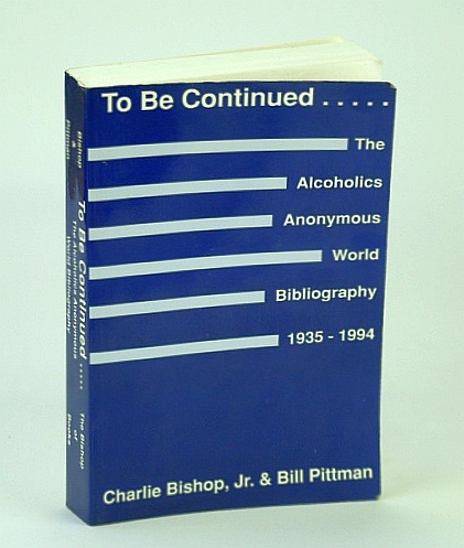 Image for To Be Continued ...: The Alcoholics Anonymous (A.A.) World Bibliography, 1935-1994