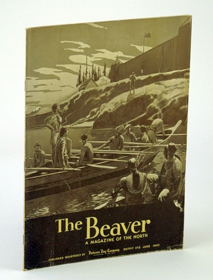 Image for The Beaver, A Magazine of the North, June 1947, Outfit 278 - Pullen In Search of Franklin / Murray at Fort Yukon