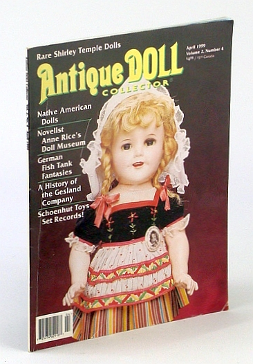 Image for Antique Doll Collector, April (Apr.) 1999, Volume 2, Number 4 - Rare Shirley Temple Dolls