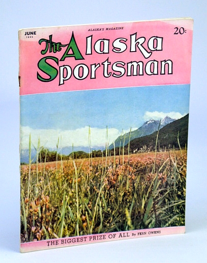 Image for The Alaska Sportsman June 1945 (The Biggest Prize of All, Vol.X1 No. 6)