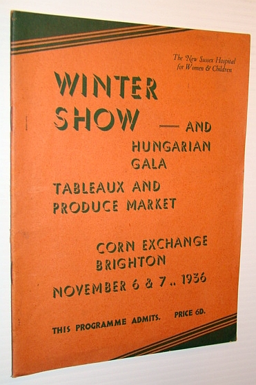 "Image for Programme for ""Winter Show - and Hungarian Gala - Tableaux and Produce Market, Corn Exchange, Brighton, November 6 & 7, 1936 - In Aid of The New Sussex Hospital for Women & Children"