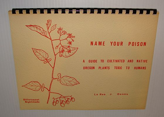 Image for Name Your Poison: A Guide to Cultivated and Native Oregon Plants Toxic to Humans