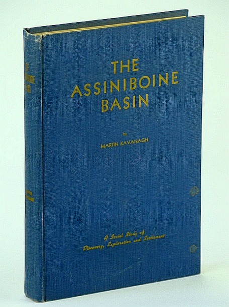 Image for The Assiniboine Basin - A Social Study of Discovery, Exploration and Settlement: With Many Illustrations and Maps