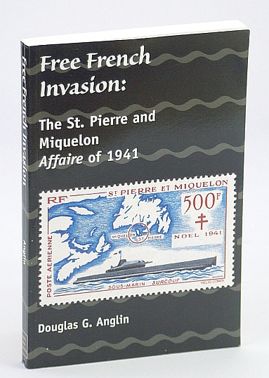 Image for Free French Invasion: The St. Pierre and Miquelon Affaire of 1941