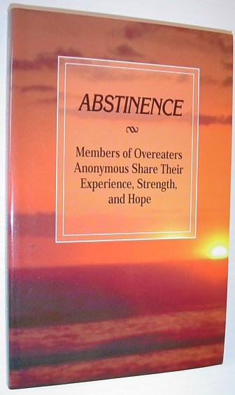Image for Abstinence: Members of Overeaters Anonymous Share Their Experience, Strength, and Hope