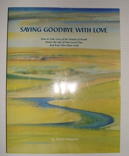 Image for Saying Goodbye with Love : How to Take Care of the Details of Death, Honor the Life of Your Loved One and Ease Your Own Grief *SIGNED BY AUTHOR*