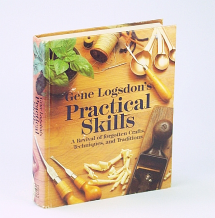 Image for Gene Logsdon's Practical Skills: A Revival of Forgotten Crafts, Techniques, and Traditions