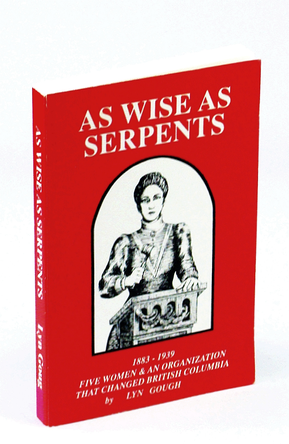 Image for As wise as serpents: Five women & an organization that changed British Columbia : 1883-1939