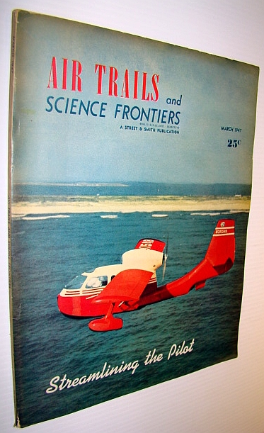Image for Air Trails and Science Frontiers Magazine, March 1947 - Streamlining the Pilot