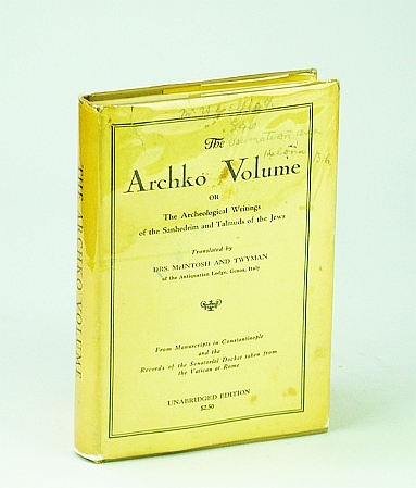 Image for The Archko Volume: Or, the Archeological Writings of the Sanhedrim and Talmuds of the Jews