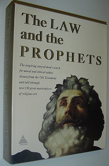 Image for The Law and the Prophets - the Inspring Story of Man's Search for Moral and Ethical Values Drawn from the Old Testament and Told through Over 130 Great Masterpieces of Religious Art