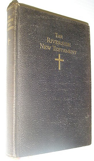 Image for The Riverside New Testament: A Translation from the Original Greek Into the English of To-day