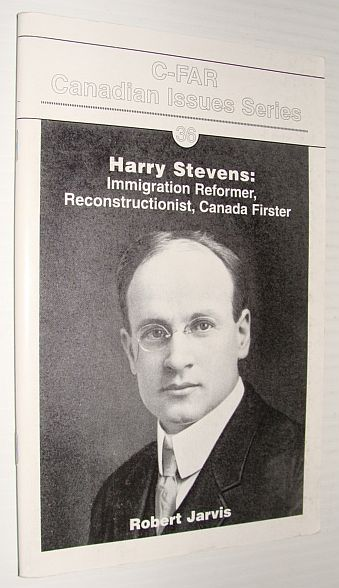 Image for Harry Stevens: Immigration Reformer, Reconstructionist, Canada Firster - C-FAR Canadian Issues Series #36