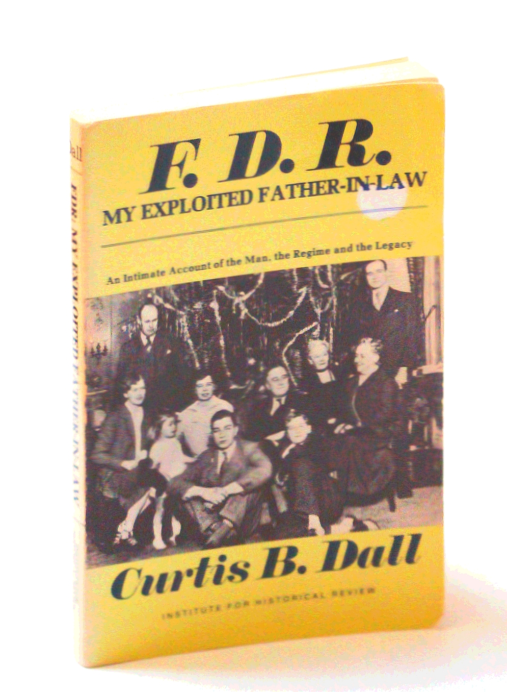 Image for F. D. R. My Exploited Father-In-Law: An Intimate Account of the Man, the Regime and the Legacy