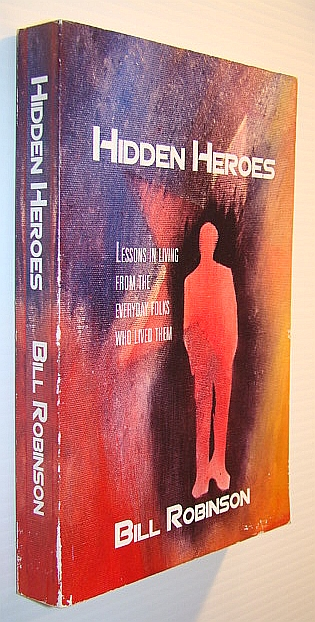 Image for Hidden Heroes: Lessons in Living from the Everyday Folks Who Lived Them