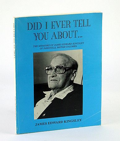 Image for Did I Ever Tell You About... : The Memoirs of James Edward Kingsley of Parksville, British Columbia
