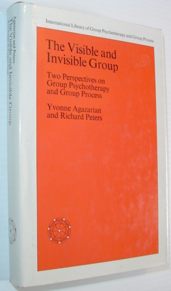 Image for Visible and Invisible Group: Two Perspectives on Group Psychotherapy and Group Process (International library of group psychotherapy and group process)