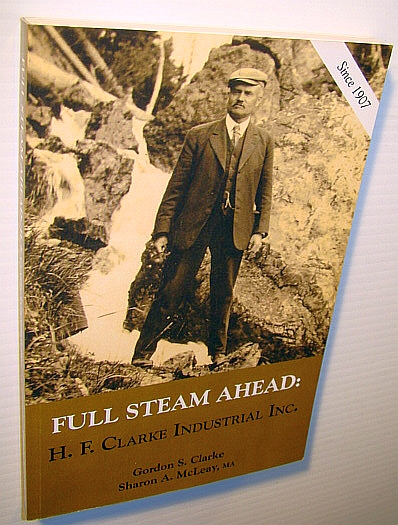 Image for Full Steam Ahead: H.F. Clarke Industrial Inc. - A Corporate and Family Memoir