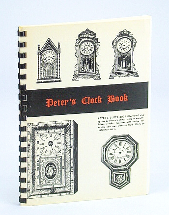Image for Peter's Clock Book: Illustrated Step-By-step Guide to Cleaning Spring or Weight-Driven Clocks